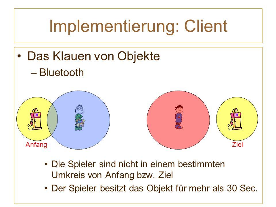 Implementierung: Client Das Klauen von Objekte –Bluetooth Die Spieler sind nicht in einem bestimmten Umkreis von Anfang bzw.