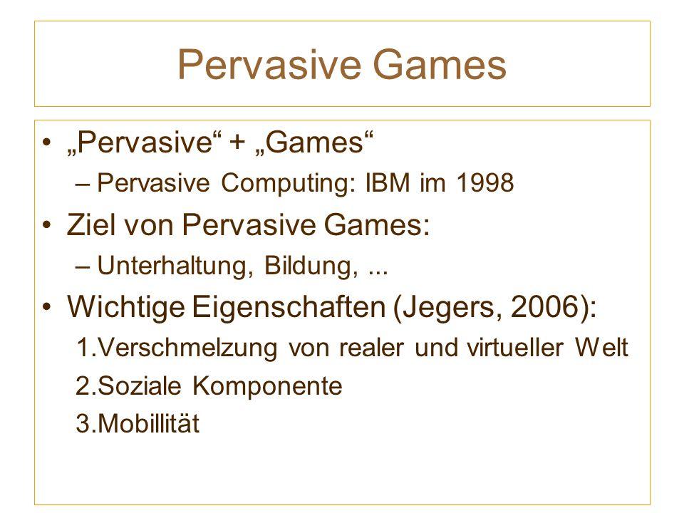 Pervasive Games Pervasive + Games –Pervasive Computing: IBM im 1998 Ziel von Pervasive Games: –Unterhaltung, Bildung,...