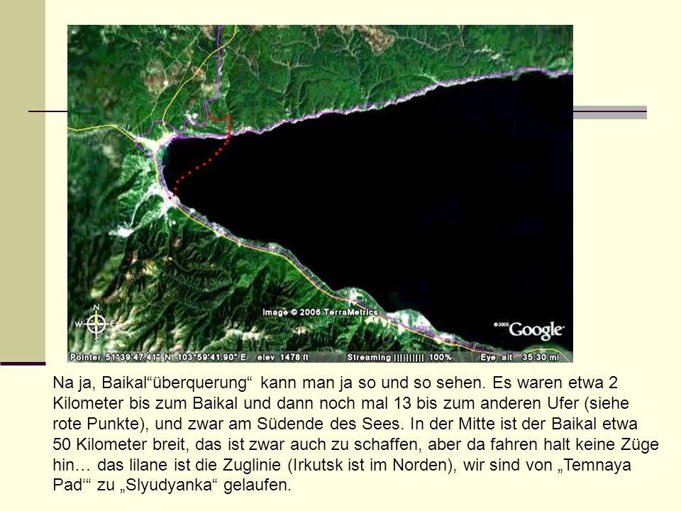 Na ja, Baikalüberquerung kann man ja so und so sehen. Es waren etwa 2 Kilometer bis zum Baikal und dann noch mal 13 bis zum anderen Ufer (siehe rote P