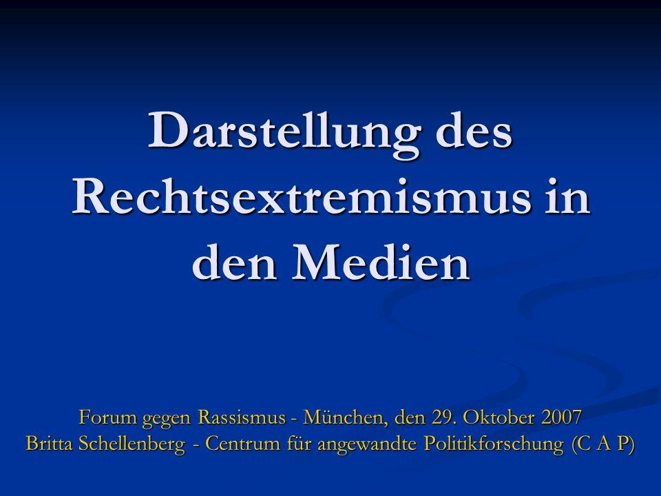 Darstellung des Rechtsextremismus in den Medien Forum gegen Rassismus - München, den 29. Oktober 2007 Britta Schellenberg - Centrum für angewandte Pol
