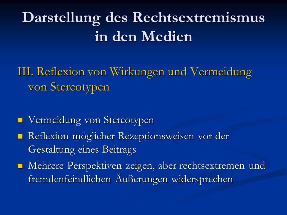 Darstellung des Rechtsextremismus in den Medien III. Reflexion von Wirkungen und Vermeidung von Stereotypen Vermeidung von Stereotypen Vermeidung von