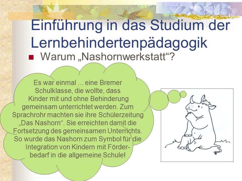 Die Nashornwerkstatt – eine sonderpädagogische Förderwerkstatt Leopoldstr. 13, Raum 1308 Einführung in das Studium der Lernbehindertenpädagogik Herzli