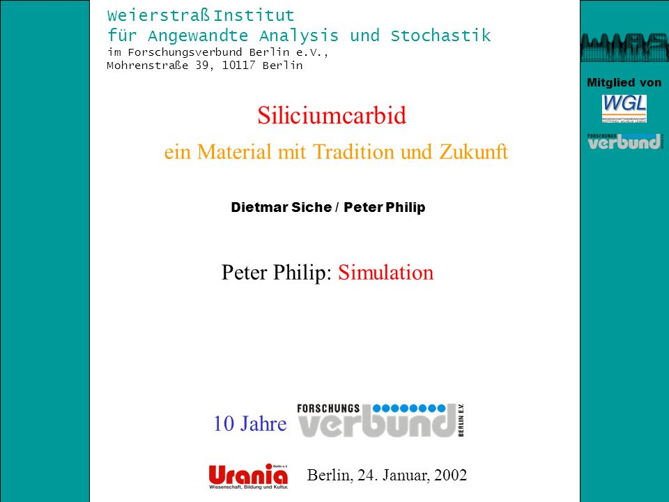Mitglied von Siliciumcarbid Weierstraß Institut für Angewandte Analysis und Stochastik im Forschungsverbund Berlin e.V., Mohrenstraße 39, 10117 Berlin