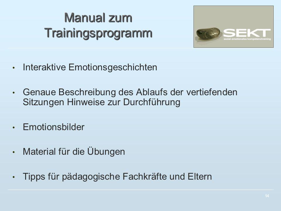 14 Manual zum Trainingsprogramm Interaktive Emotionsgeschichten Genaue Beschreibung des Ablaufs der vertiefenden Sitzungen Hinweise zur Durchführung E