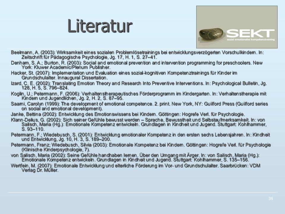 31 Literatur Beelmann, A. (2003): Wirksamkeit eines sozialen Problemlösetrainings bei entwicklungsverzögerten Vorschulkindern. In: Zeitschrift für Päd