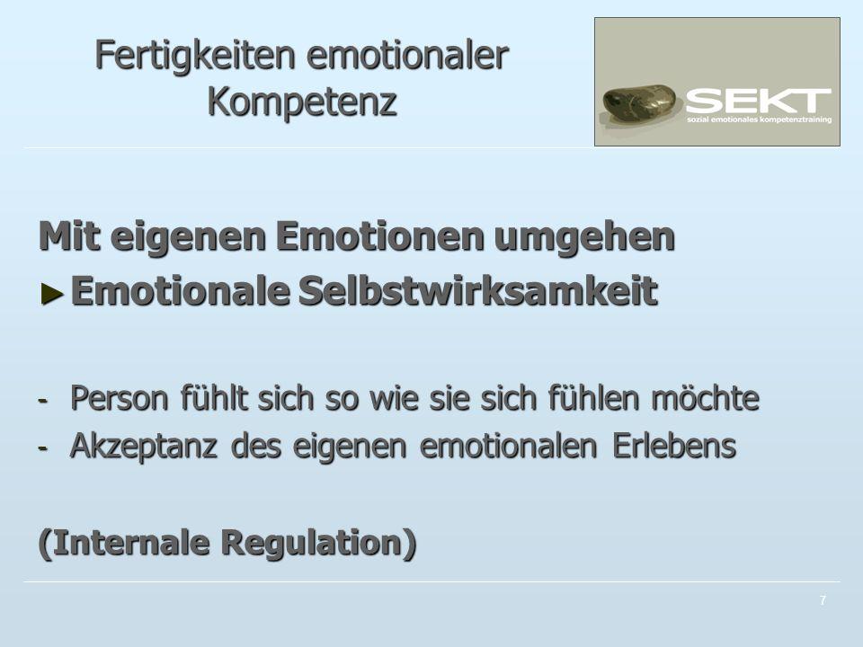 Fertigkeiten emotionaler Kompetenz Mit eigenen Emotionen umgehen Emotionale Selbstwirksamkeit Emotionale Selbstwirksamkeit - Person fühlt sich so wie sie sich fühlen möchte - Akzeptanz des eigenen emotionalen Erlebens (Internale Regulation) 7