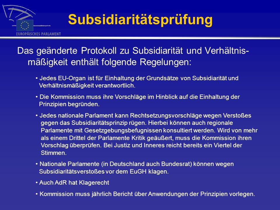 Subsidiaritätsprüfung Das geänderte Protokoll zu Subsidiarität und Verhältnis- mäßigkeit enthält folgende Regelungen: Jedes EU-Organ ist für Einhaltung der Grundsätze von Subsidiarität und Verhältnismäßigkeit verantwortlich.