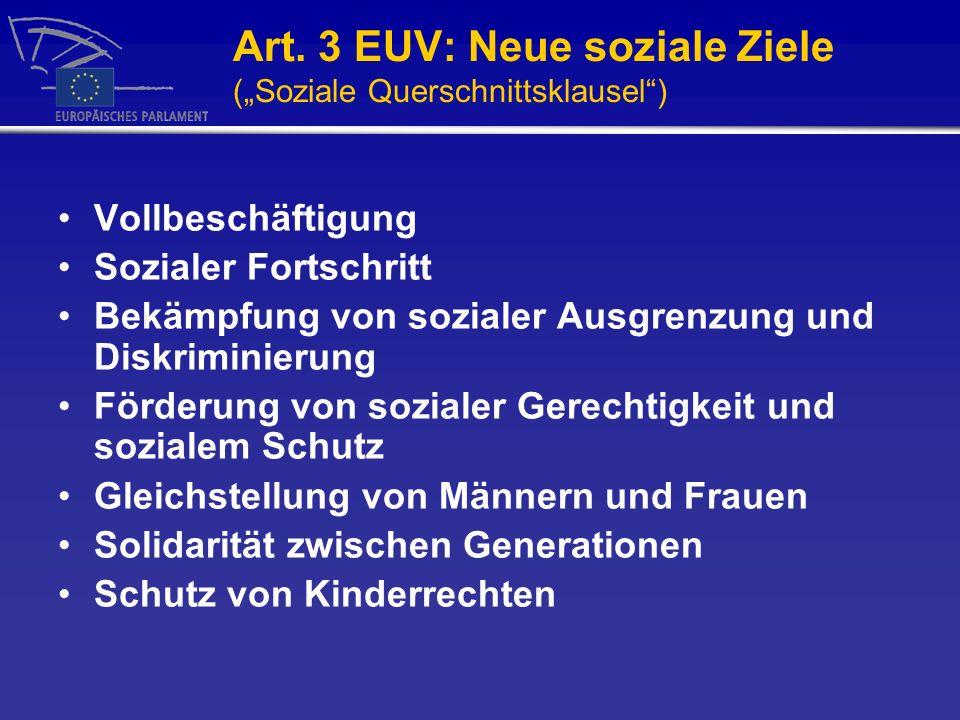 Art. 3 EUV: Neue soziale Ziele (Soziale Querschnittsklausel) Vollbeschäftigung Sozialer Fortschritt Bekämpfung von sozialer Ausgrenzung und Diskrimini