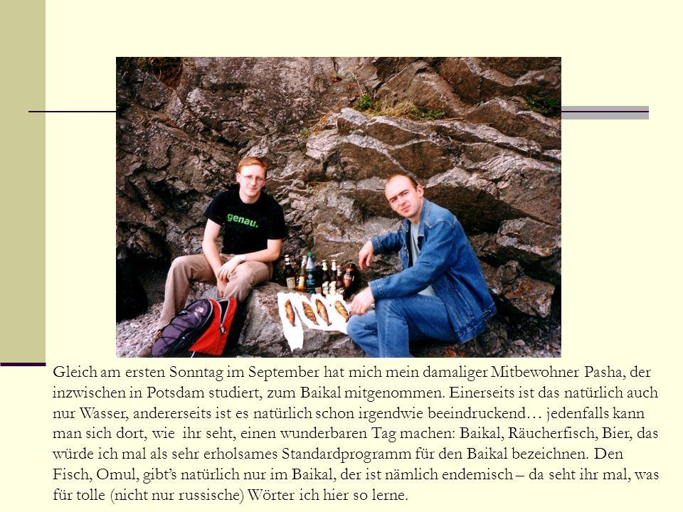 Gleich am ersten Sonntag im September hat mich mein damaliger Mitbewohner Pasha, der inzwischen in Potsdam studiert, zum Baikal mitgenommen.