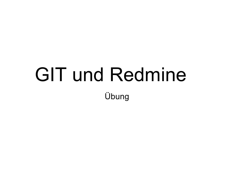 AGENDA Redmine Account erstellen / Anmelden Kurze Einführung in Administration Integration GIT/Redmine GIT gitimmersion.com Remote-Repositories