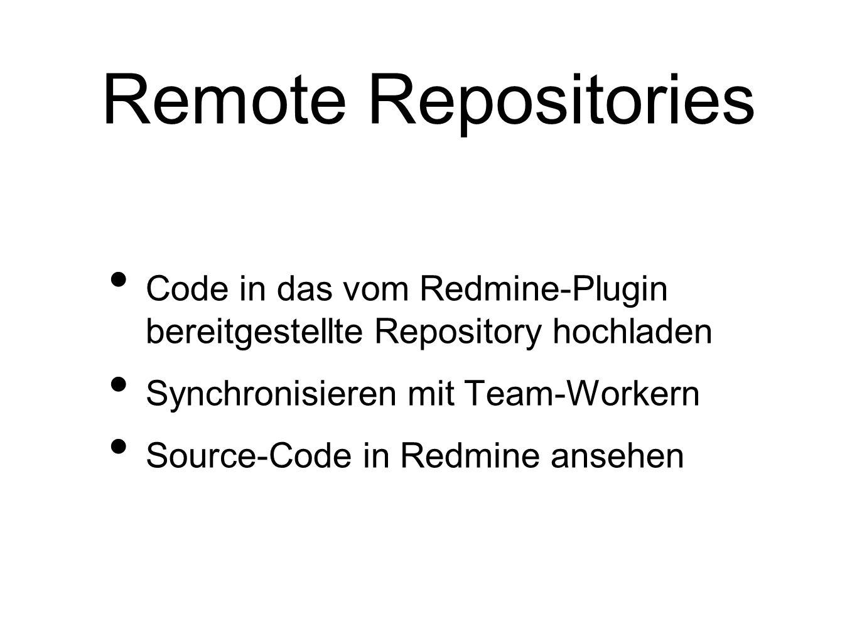 Remote Repositories Code in das vom Redmine-Plugin bereitgestellte Repository hochladen Synchronisieren mit Team-Workern Source-Code in Redmine ansehe