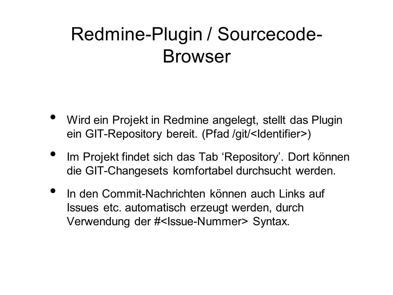 Redmine-Plugin / Sourcecode- Browser Wird ein Projekt in Redmine angelegt, stellt das Plugin ein GIT-Repository bereit. (Pfad /git/ ) Im Projekt finde