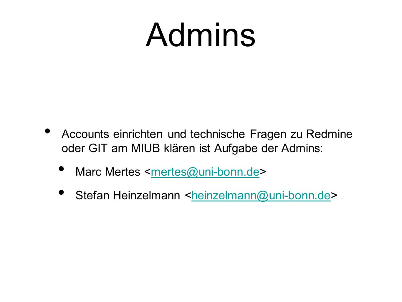 Admins Accounts einrichten und technische Fragen zu Redmine oder GIT am MIUB klären ist Aufgabe der Admins: Marc Mertes mertes@uni-bonn.de Stefan Hein
