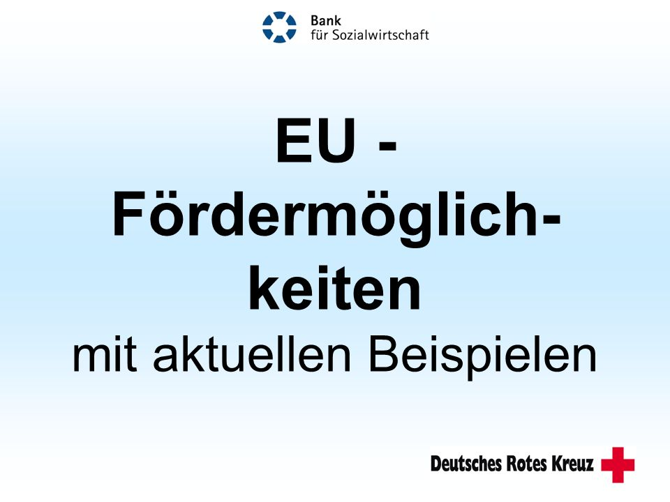 EU - Fördermöglich- keiten mit aktuellen Beispielen