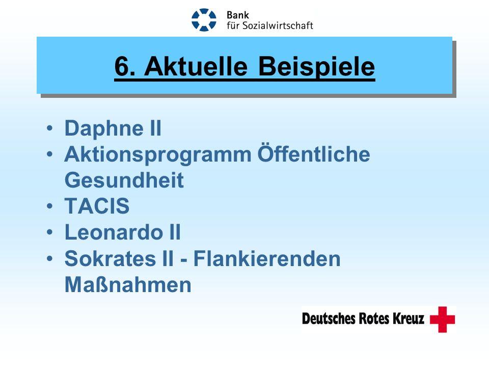 6. Aktuelle Beispiele Daphne II Aktionsprogramm Öffentliche Gesundheit TACIS Leonardo II Sokrates II - Flankierenden Maßnahmen