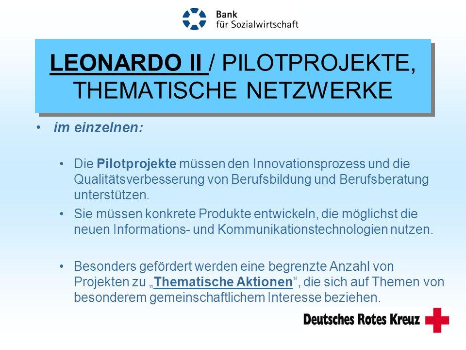 LEONARDO II / PILOTPROJEKTE, THEMATISCHE NETZWERKE im einzelnen: Die Pilotprojekte müssen den Innovationsprozess und die Qualitätsverbesserung von Berufsbildung und Berufsberatung unterstützen.