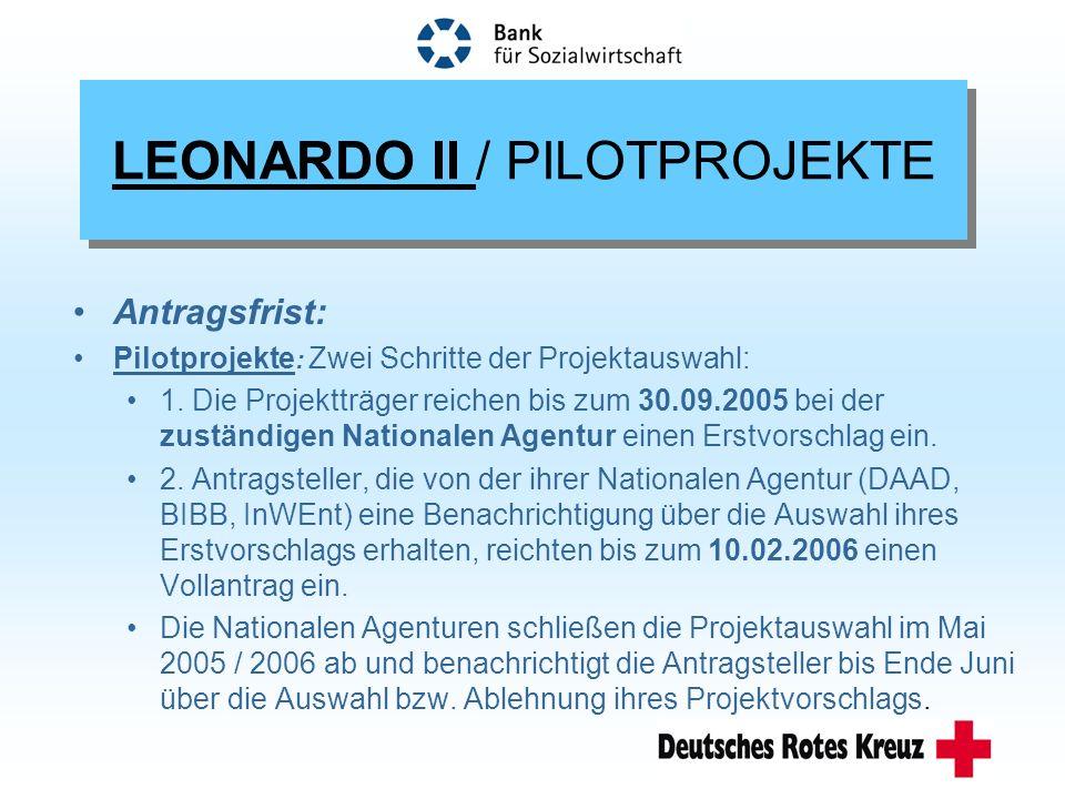 LEONARDO II / PILOTPROJEKTE Antragsfrist: Pilotprojekte : Zwei Schritte der Projektauswahl: 1.