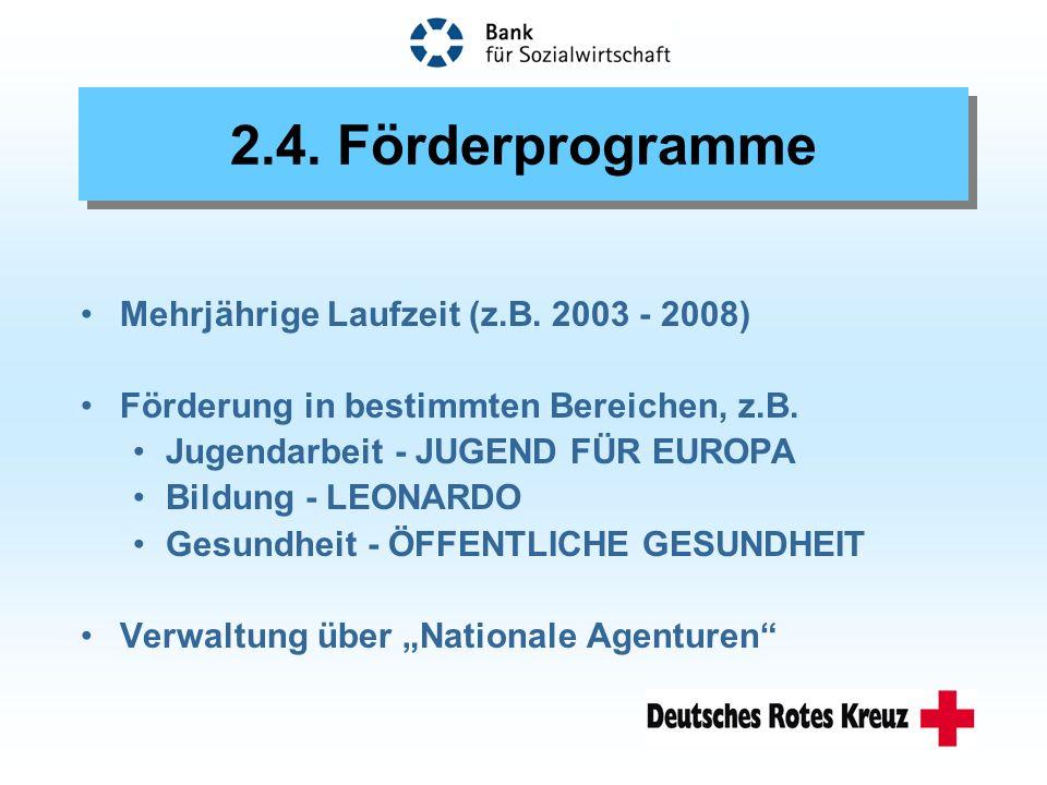 Mehrjährige Laufzeit (z.B. 2003 - 2008) Förderung in bestimmten Bereichen, z.B.