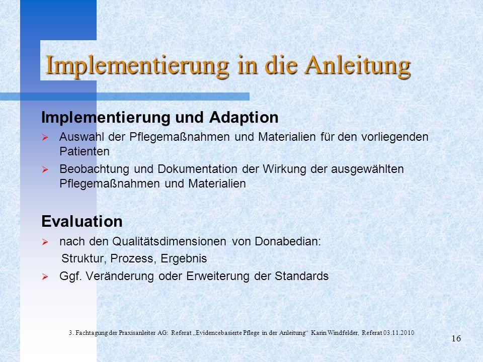 Implementierung in die Anleitung Implementierung und Adaption Auswahl der Pflegemaßnahmen und Materialien für den vorliegenden Patienten Beobachtung u