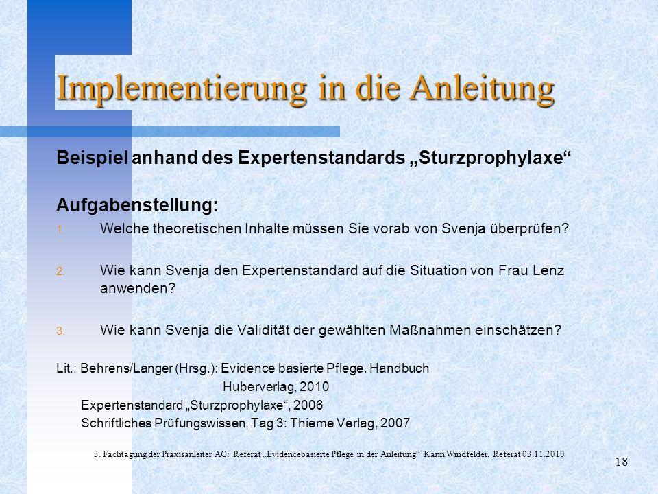 Implementierung in die Anleitung Beispiel anhand des Expertenstandards Sturzprophylaxe Aufgabenstellung: 1. Welche theoretischen Inhalte müssen Sie vo