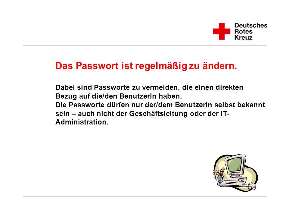 Das Passwort ist regelmäßig zu ändern. Dabei sind Passworte zu vermeiden, die einen direkten Bezug auf die/den BenutzerIn haben. Die Passworte dürfen