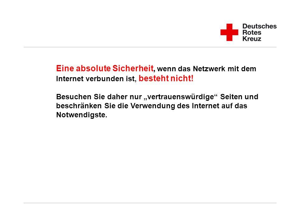 Eine absolute Sicherheit, wenn das Netzwerk mit dem Internet verbunden ist, besteht nicht! Besuchen Sie daher nur vertrauenswürdige Seiten und beschrä