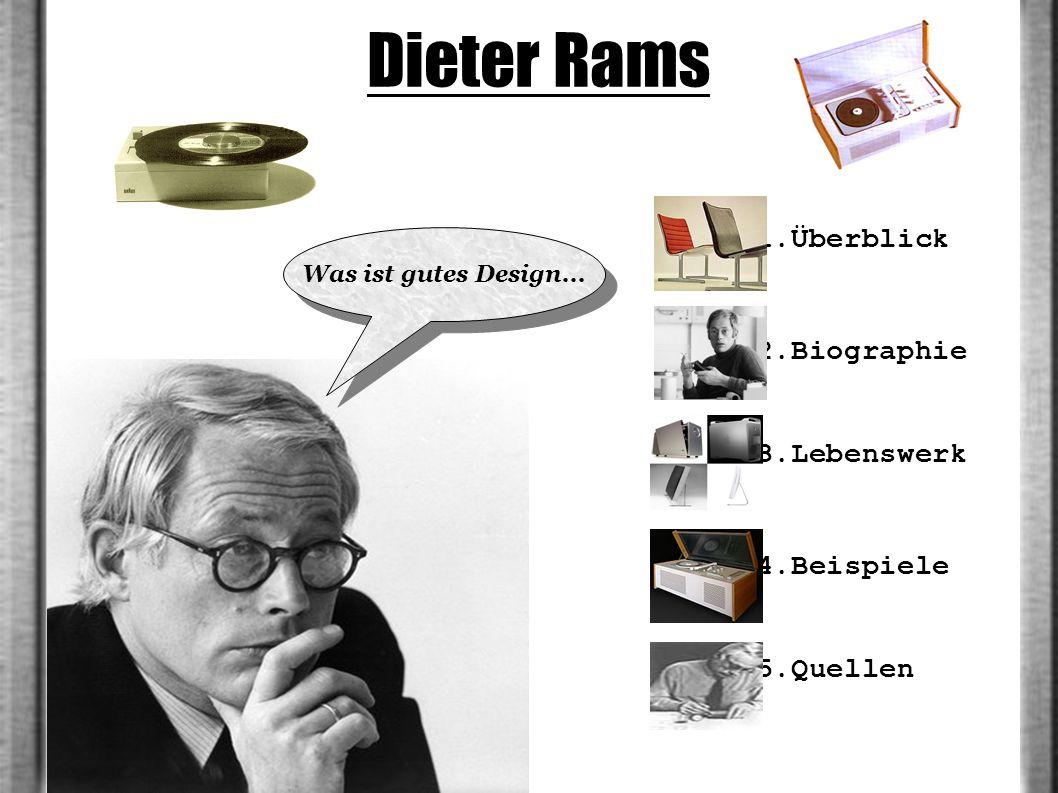 1.Überblick 2.Biographie 3.Lebenswerk 4.Beispiele 5.Quellen Was ist gutes Design... Dieter Rams