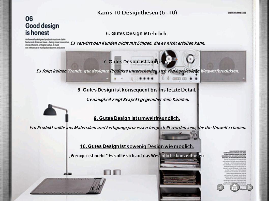 Rams 10 Designthesen (6-10) 6. Gutes Design ist ehrlich. Es verwirrt den Kunden nicht mit Dingen, die es nicht erfüllen kann. 7. Gutes Design ist lang