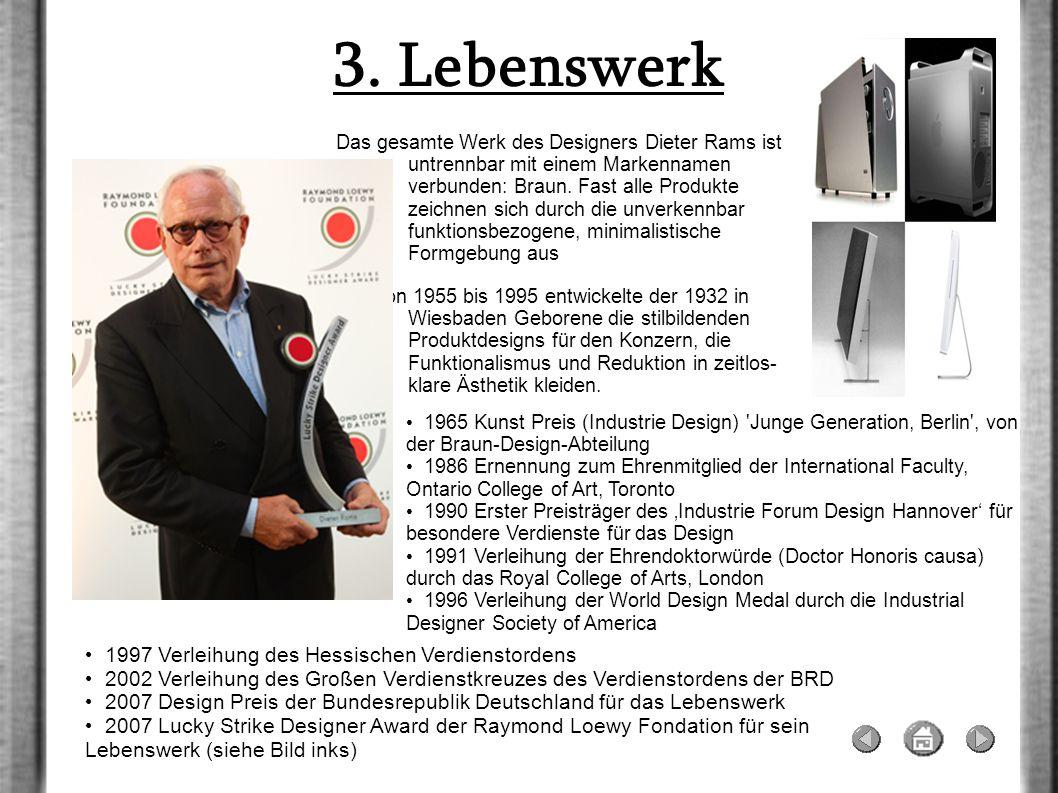 3. Lebenswerk Das gesamte Werk des Designers Dieter Rams ist untrennbar mit einem Markennamen verbunden: Braun. Fast alle Produkte zeichnen sich durch