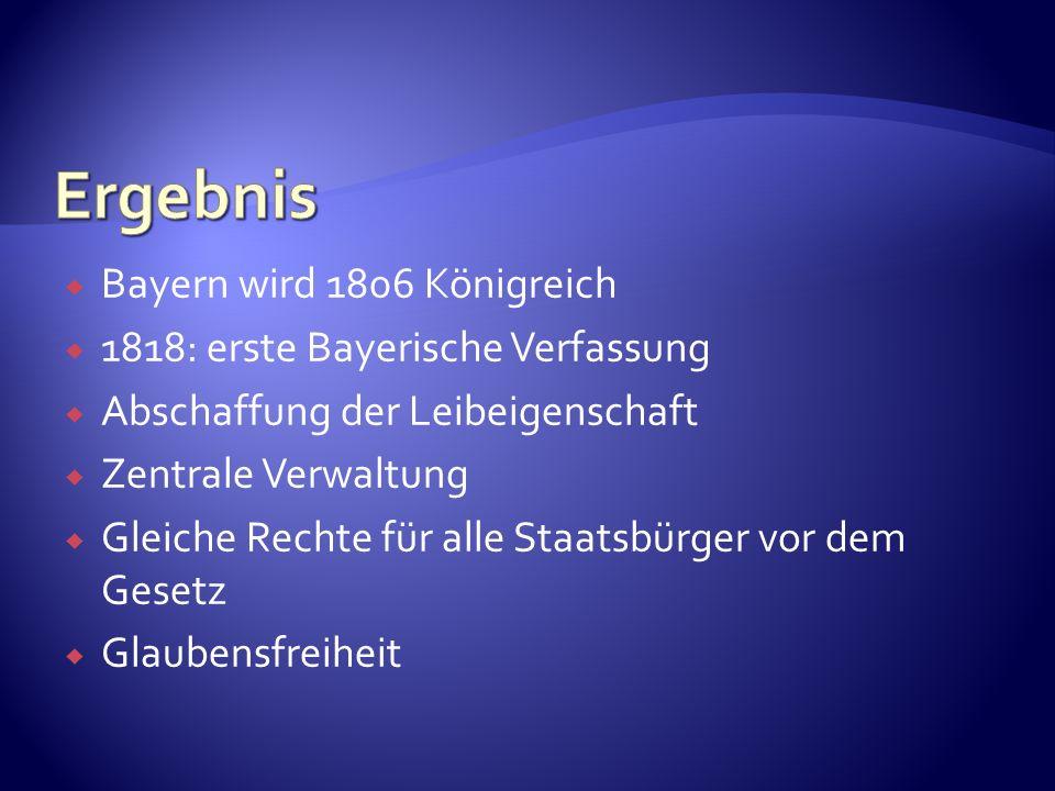 Bayern wird 1806 Königreich 1818: erste Bayerische Verfassung Abschaffung der Leibeigenschaft Zentrale Verwaltung Gleiche Rechte für alle Staatsbürger vor dem Gesetz Glaubensfreiheit