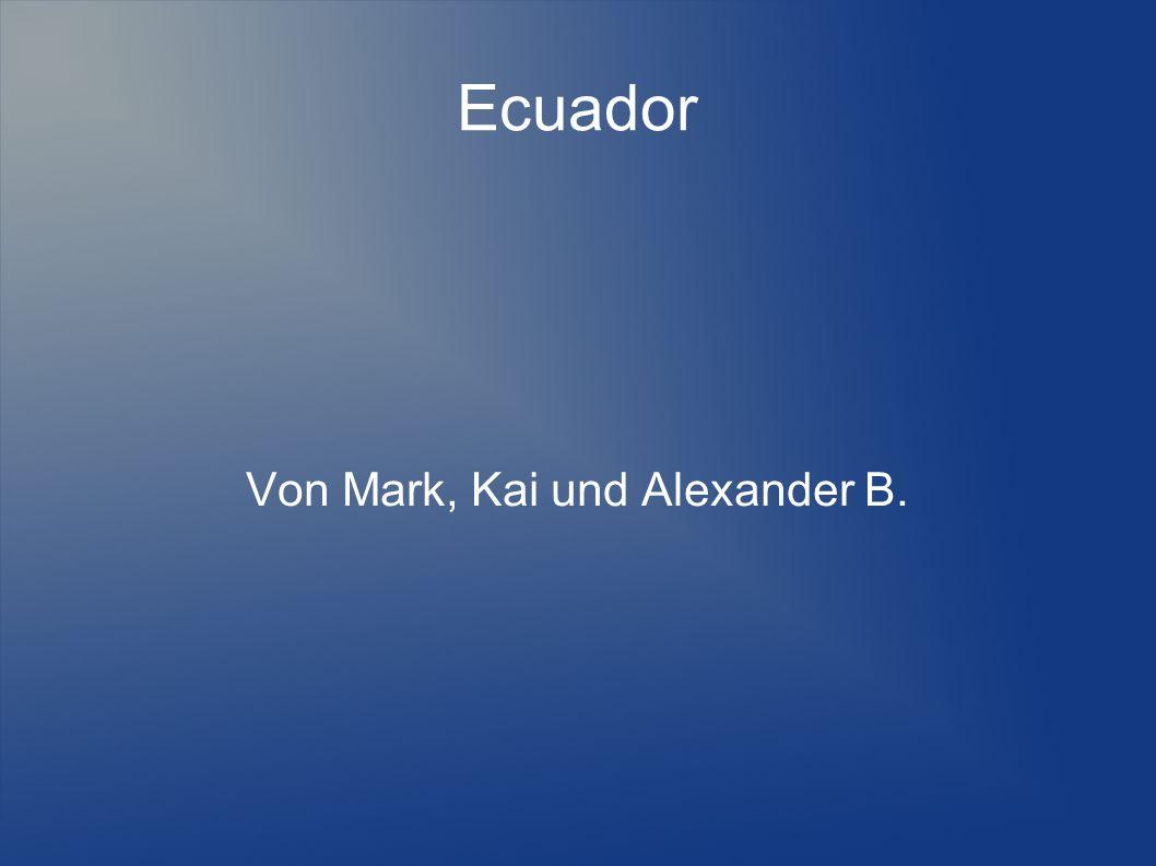 Ecuador Von Mark, Kai und Alexander B.