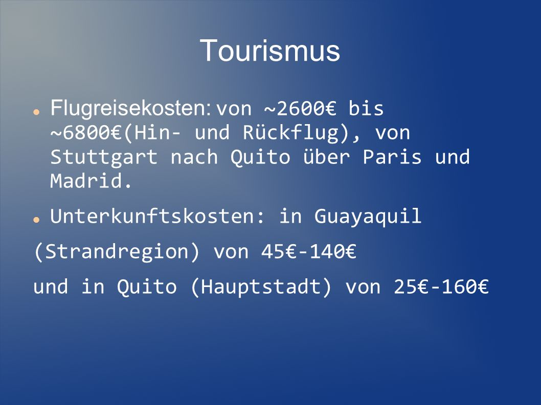 Tourismus Flugreisekosten: von ~2600 bis ~6800(Hin- und Rückflug), von Stuttgart nach Quito über Paris und Madrid. Unterkunftskosten: in Guayaquil (St