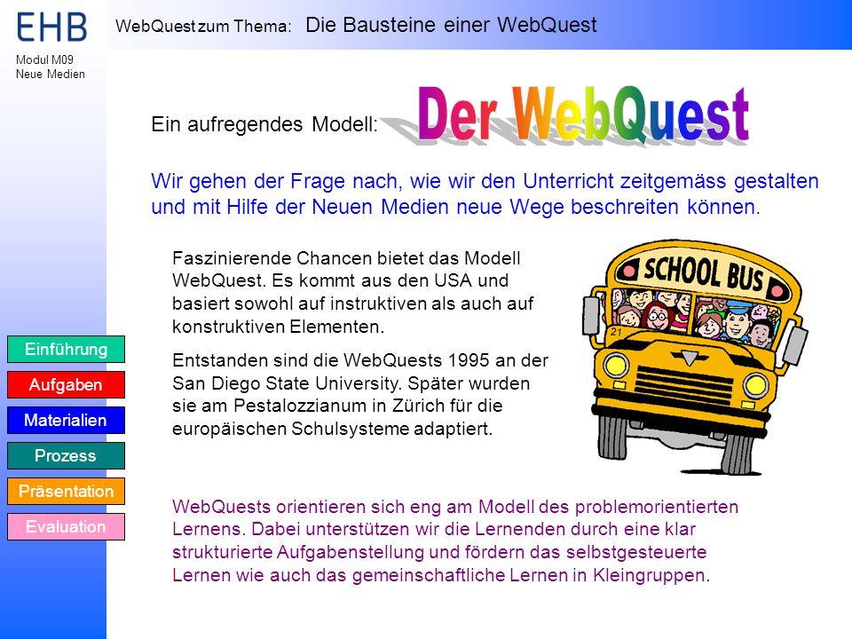 WebQuest zum Thema: Die Bausteine einer WebQuest Einführung Aufgaben Materialien Prozess Präsentation Evaluation Modul M09 Neue Medien Ein aufregendes
