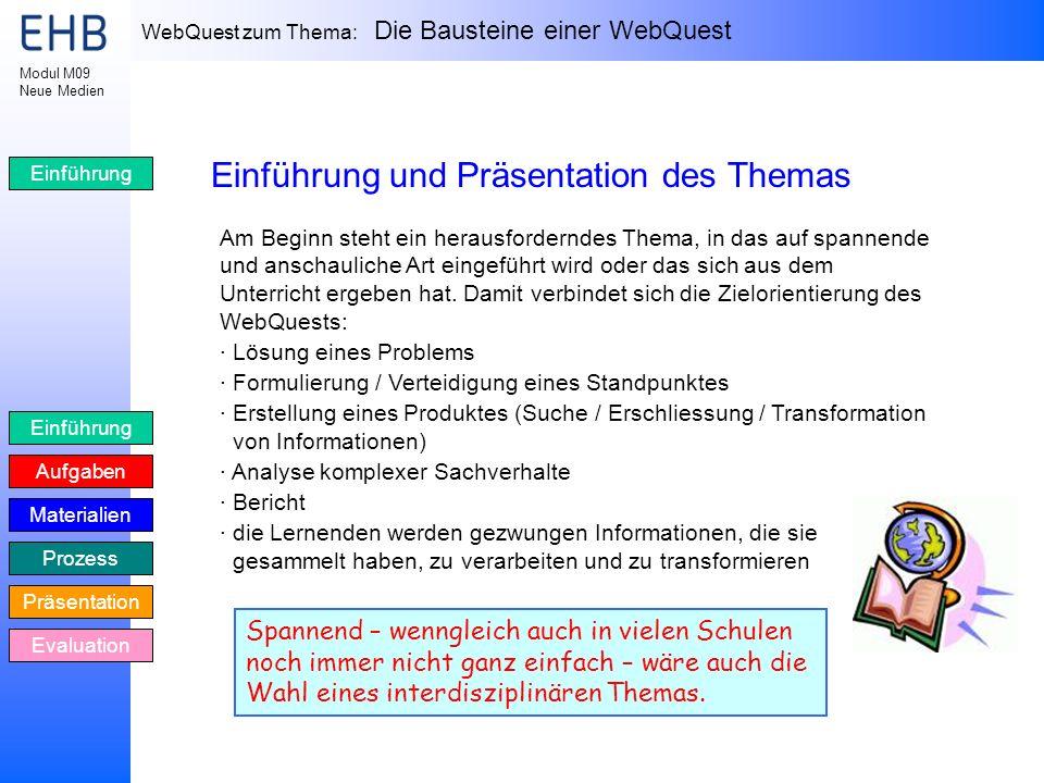 WebQuest zum Thema: Die Bausteine einer WebQuest Einführung Aufgaben Materialien Prozess Präsentation Evaluation Modul M09 Neue Medien Einführung Einf