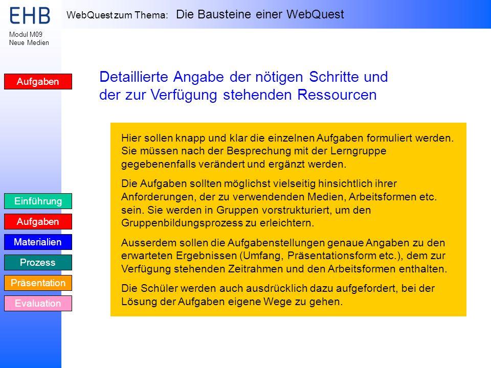 WebQuest zum Thema: Die Bausteine einer WebQuest Einführung Aufgaben Materialien Prozess Präsentation Evaluation Modul M09 Neue Medien Aufgaben Detail