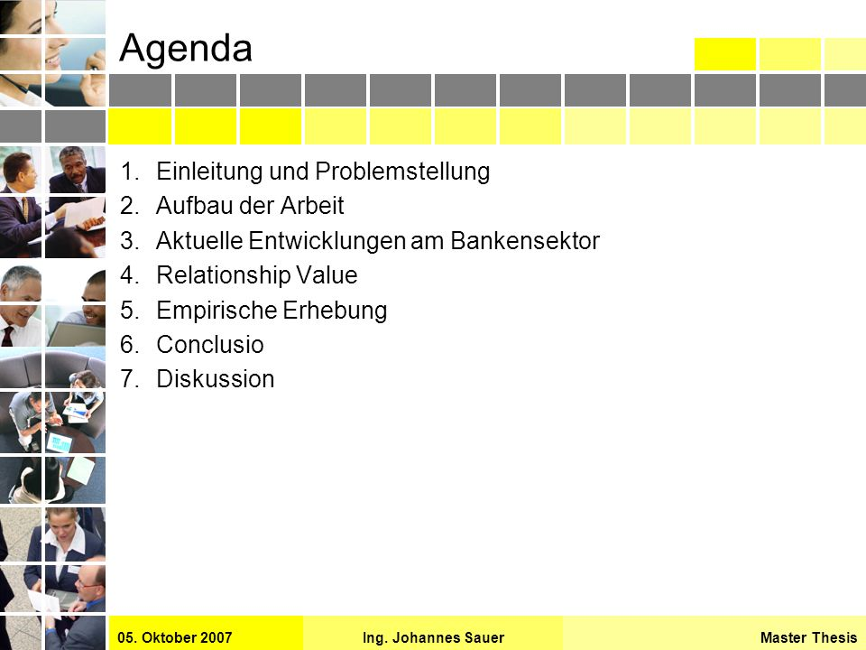 Master ThesisIng. Johannes Sauer05. Oktober 2007 Agenda 1.Einleitung und Problemstellung 2.Aufbau der Arbeit 3.Aktuelle Entwicklungen am Bankensektor