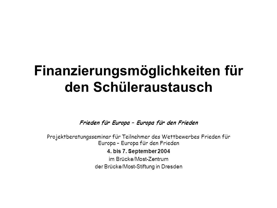 Finanzierungsmöglichkeiten für den Schüleraustausch Frieden für Europa – Europa für den Frieden Projektberatungsseminar für Teilnehmer des Wettbewerbe