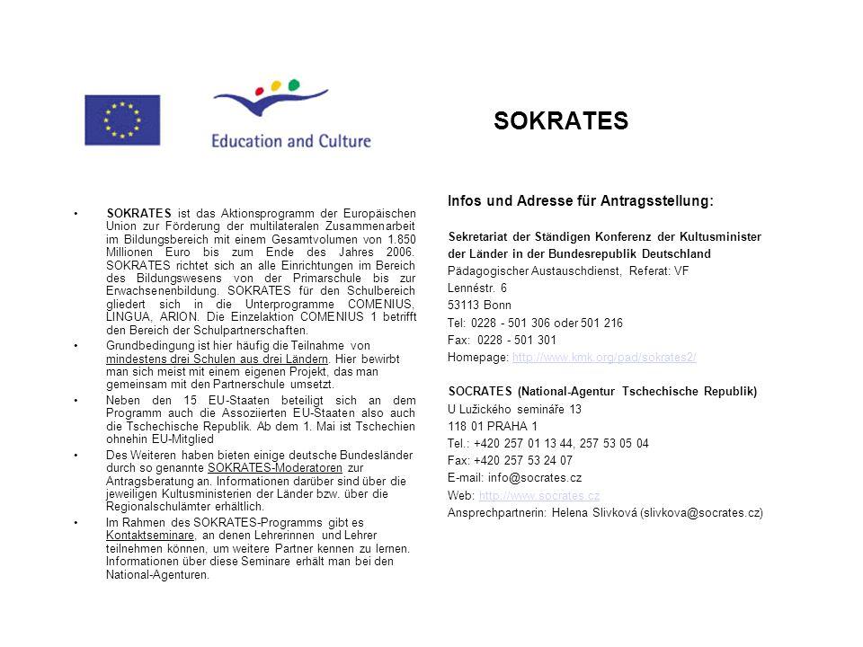 SOKRATES SOKRATES ist das Aktionsprogramm der Europäischen Union zur Förderung der multilateralen Zusammenarbeit im Bildungsbereich mit einem Gesamtvo