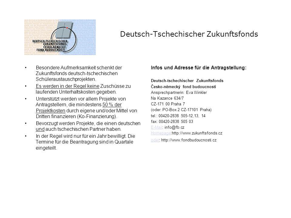 Deutsch-Tschechischer Zukunftsfonds Besondere Aufmerksamkeit schenkt der Zukunftsfonds deutsch-tschechischen Schüleraustauschprojekten. Es werden in d