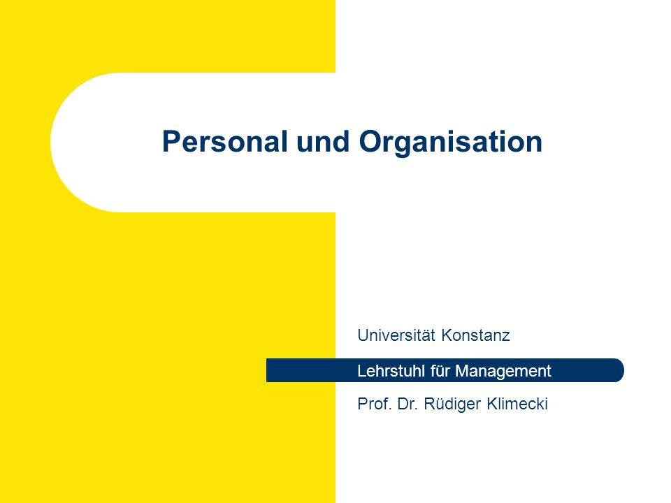 Personal und Organisation Universität Konstanz Lehrstuhl für Management Prof. Dr. Rüdiger Klimecki