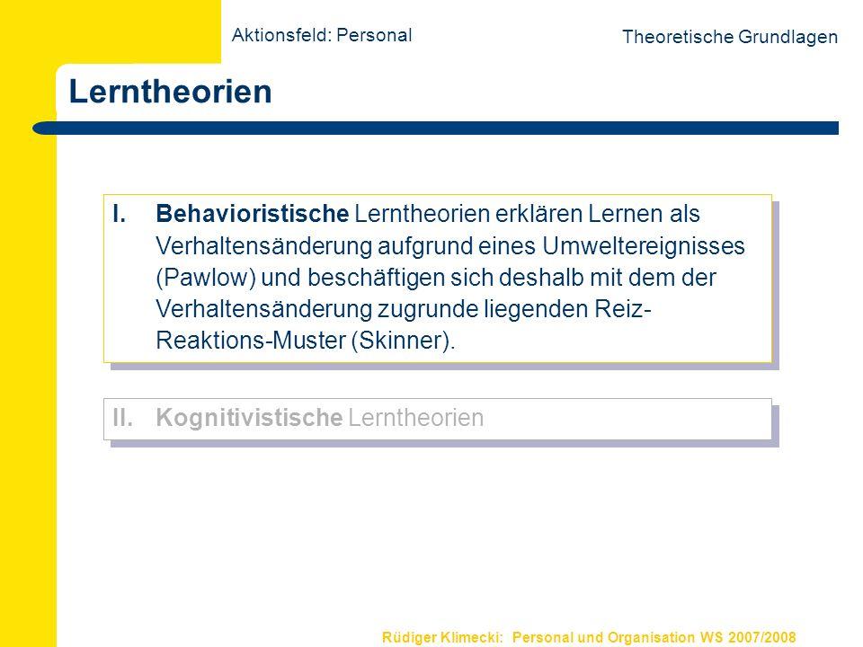 Rüdiger Klimecki: Personal und Organisation WS 2007/2008 Lerntheorien Theoretische Grundlagen I. Behavioristische Lerntheorien erklären Lernen als Ver