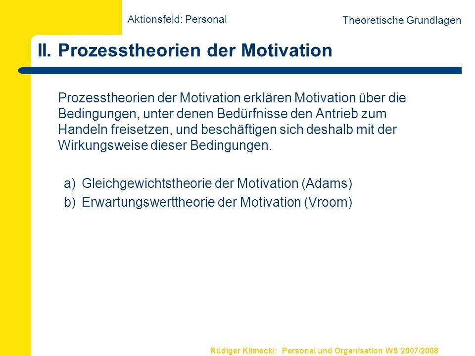 Rüdiger Klimecki: Personal und Organisation WS 2007/2008 II. Prozesstheorien der Motivation Theoretische Grundlagen Prozesstheorien der Motivation erk