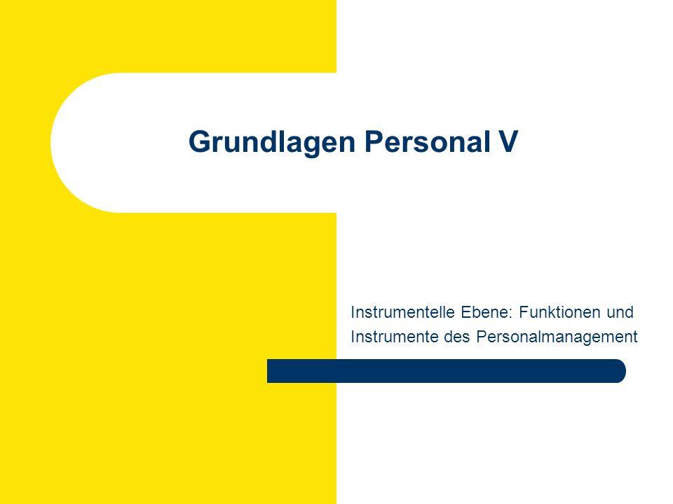 Grundlagen Personal V Instrumentelle Ebene: Funktionen und Instrumente des Personalmanagement