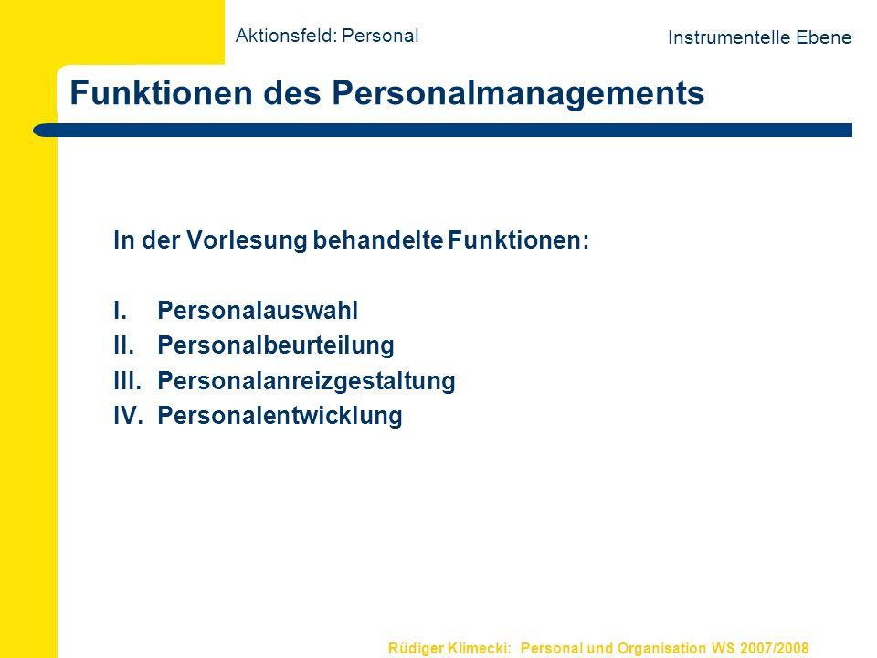 Rüdiger Klimecki: Personal und Organisation WS 2007/2008 Funktionen des Personalmanagements In der Vorlesung behandelte Funktionen: I.Personalauswahl