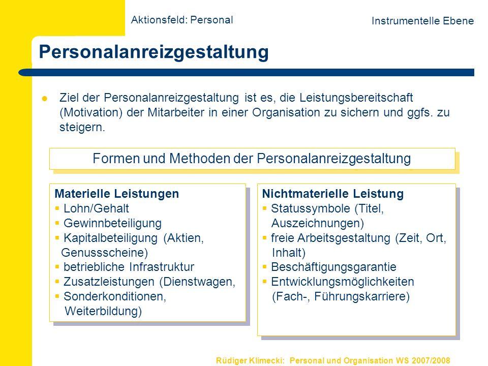 Rüdiger Klimecki: Personal und Organisation WS 2007/2008 Personalanreizgestaltung Ziel der Personalanreizgestaltung ist es, die Leistungsbereitschaft