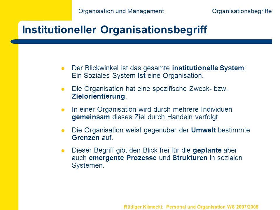 Rüdiger Klimecki: Personal und Organisation WS 2007/2008 Institutioneller Organisationsbegriff Der Blickwinkel ist das gesamte institutionelle System: