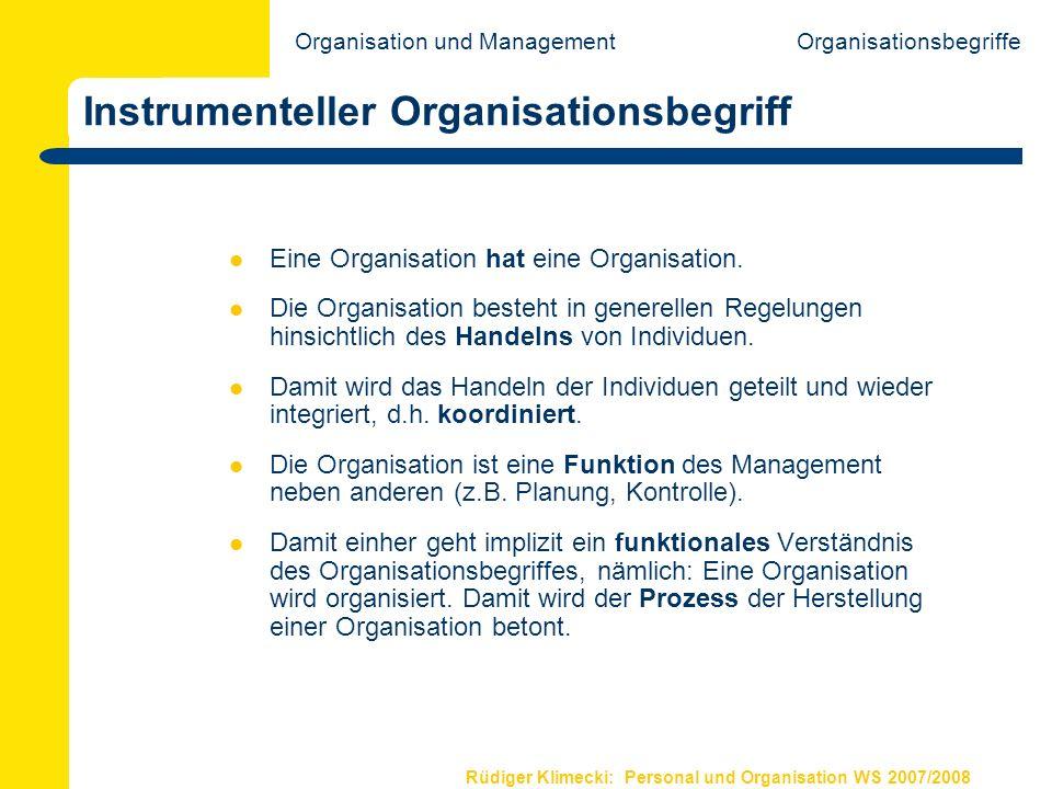 Rüdiger Klimecki: Personal und Organisation WS 2007/2008 Instrumenteller Organisationsbegriff Eine Organisation hat eine Organisation. Die Organisatio