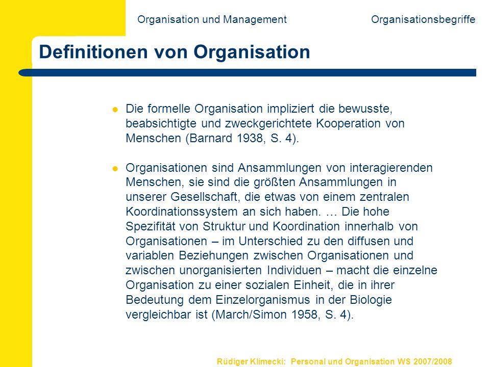 Rüdiger Klimecki: Personal und Organisation WS 2007/2008 Definitionen von Organisation Die formelle Organisation impliziert die bewusste, beabsichtigt