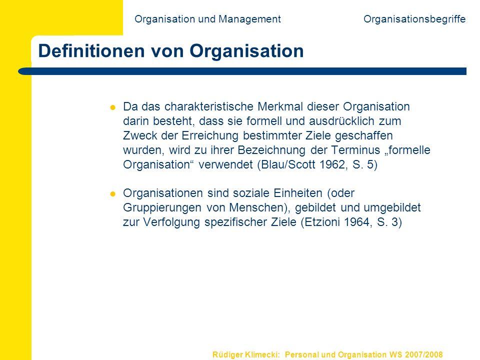 Rüdiger Klimecki: Personal und Organisation WS 2007/2008 Definitionen von Organisation Da das charakteristische Merkmal dieser Organisation darin best