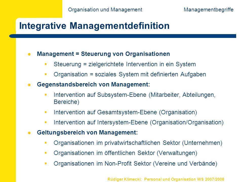 Rüdiger Klimecki: Personal und Organisation WS 2007/2008 Integrative Managementdefinition Management = Steuerung von Organisationen Steuerung = zielge